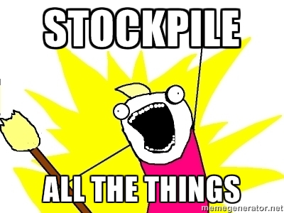 stockpile all the things
